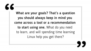 What are your goals? That's a question you should always keep in mind you come across a tool or a recommendation to start using one. What do you need to learn, and will spending time on this help you get there?